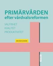 Primärvården efter vårdvalsreformen: valfrihet kvalitet och produktivitet