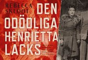 Den od�dliga Henrietta Lacks (inbunden)