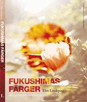 Fukushimas färger : åtta röster om katastrofen i Japan