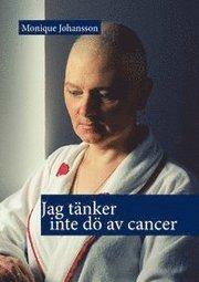 Jag tänker inte dö av cancer
