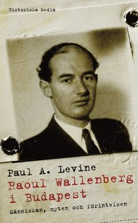 Raoul Wallenberg i Budapest : m�nniskan, myten och f�rintelsen (pocket)