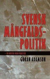 Svensk m�ngfaldspolitik : en kritik fr�n v�nster (h�ftad)