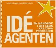 Idéagenten. En handbok i att leda kreativa processer