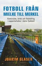 Fotboll från Mielke till Merkel. Kontinuitet brott och förändring i supporterkultur i östra Tyskland