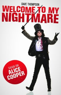Welcome To My Nightmare : sagan om Alice Cooper (inbunden)