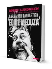 Bara man � fantastisk : Eddie Meduza (inbunden)