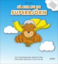 S� blir du en superbj�rn - sju inspirerande ber�ttelser f�r barn mellan 4 och 94 �r (inbunden)