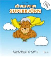 S� blir du en superbj�rn - sju inspirerande ber�ttelser f�r barn mellan 4 och 94 �r (kartonnage)