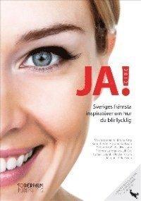 JA! 2012: Sveriges fr�msta inspirat�rer om hur du blir lycklig (inbunden)