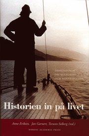 Historien in på livet : diskussioner om kulturarv och minnespolitik