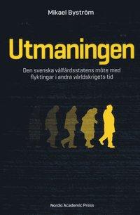 Utmaningen : den svenska v�lf�rdsstatens m�te med flyktingar i andra v�rldskrigets tid (inbunden)