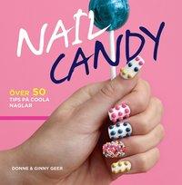 Nail Candy : �ver 50 tips p� coola naglar (inbunden)