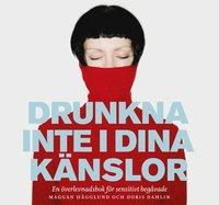 Drunkna inte i dina k�nslor : en �verlevnadsbok f�r sensitivt beg�vade (storpocket)