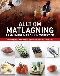 Allt om matlagning : fr�n nyb�rjare till m�sterkock (inbunden)