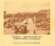 Gårda : bilder från en försvunnen stadsdel. Människor hus och verksamheter under hundra år