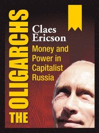 The Oligarchs - Money and Power in Capitalist Russia (inbunden)
