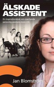 Älskade assistent : en inspirationsbok om coachande personlig assistans inom LSS