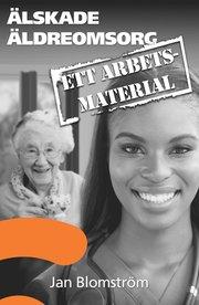 Älskade äldreomsorg : ett arbetsmaterial