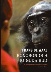 Bonobon och tio guds bud : på jakt efter humanism bland primater
