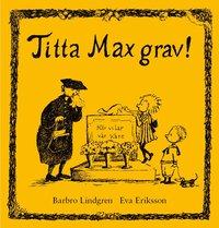 Titta Max grav! (inbunden)