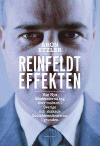 Reinfeldteffekten : hur nya moderaterna tog �ver makten i Sverige och skakade socialdemokraterna i grunden (pocket)