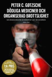 Dödliga mediciner och organiserad brottslighet : hur läkemedelsindustrin har korrumperat sjuk- och hälsovården