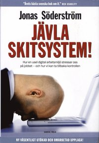 J�vla skitsystem! : hur en usel digital arbetsmilj� stressar oss p� jobbet - (h�ftad)