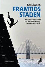 Framtidsstaden : om Sverige imorgon blir som Malmö idag hur blir Sverige då?
