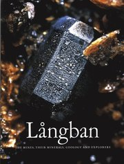 Långban : the mines their minerals geology and explorers