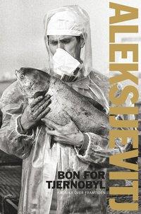 Bön för Tjernobyl : krönika över framtiden (inbunden)