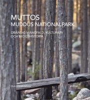Muttos : Muddus nationalpark – obändig mångfald kulturarv och skogshistoria