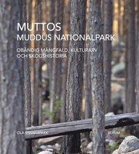 Muttos : Muddus nationalpark - ob�ndig m�ngfald, kulturarv och skogshistoria (inbunden)