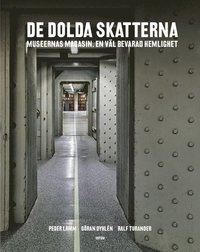 De dolda skatterna : museernas magasin. En väl bevarad hemlighet (inbunden)