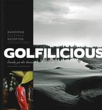Golfilicious : smaka på det bästa ur golfens värld (inbunden)