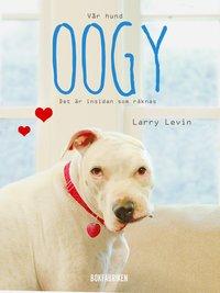 Vår hund Oogy : det är insidan som räknas (inbunden)