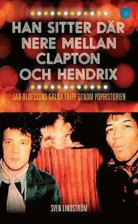 Han sitter d�r nere mellan Clapton och Hendrix : Jan Olofssons galna tripp genom pophistorien (pocket)