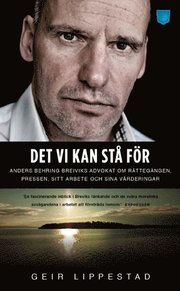 Det vi kan stå för : Anders Behring Breiviks advokat om rättegången pressen sitt arbete och sina värderingar
