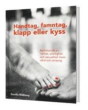 Handtag famntag klapp eller kyss – Bemötande av närhet sinnlighet och sexualitet inom vård och omsorg