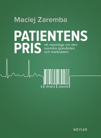 Patientens pris : ett reportage om den svenska sjukv�rden och marknaden (inbunden)