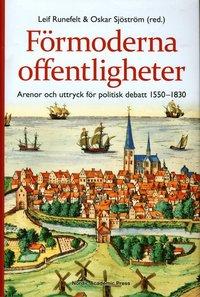 F�rmoderna offentligheter : arenor och uttryck f�r politisk debatt 1550-1830 (inbunden)
