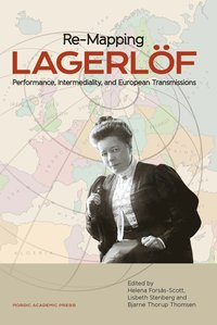 Re-mapping Lagerl�f : performance, intermediality and European transmissions (inbunden)