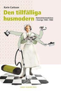 Den tillf�lliga husmodern : hemv�rdarinnek�ren i Sverige 1940-1960 (inbunden)