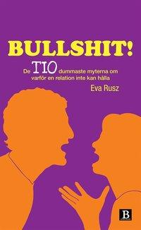 Bullshit! De tio dummaste myterna om varf�r en relation inte kan h�lla (pocket)