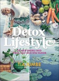 Detox Lifestyle - få mer energi med yoga, mat och nya vanor (inbunden)