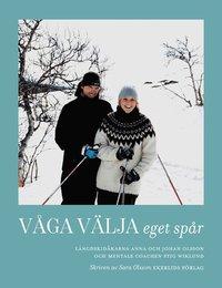 V�ga v�lja eget sp�r : skid�karna Anna och Johan Olsson och mentale coachen Stig Wiklund (inbunden)