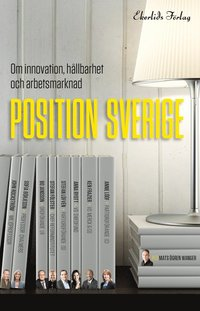 Position Sverige : om innovation, h�llbarhet och arbetsmarknad (h�ftad)