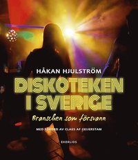 Diskoteken i Sverige : branschen som f�rsvann (inbunden)