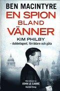En spion bland v�nner : Kim Philby - dubbelagent, f�rr�dare och g�ta