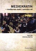Mediekratin : medierna makt och svenska val