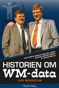 Historien om WM-data : hur Thord Wilkne och Hans Mellstr�m skapade Svergies st�rsta it-tj�nst